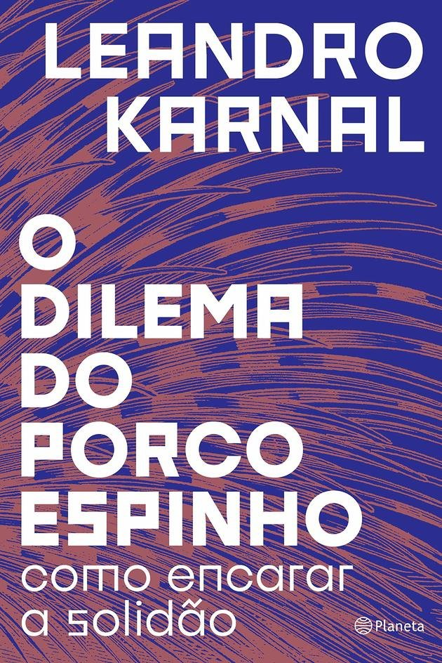O dilema do porco-espinho, de Leandro Karnal