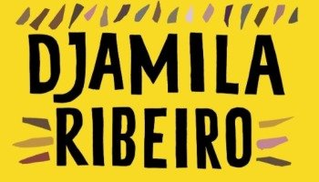 Djamila Ribeiro: 3 livros fundamentais