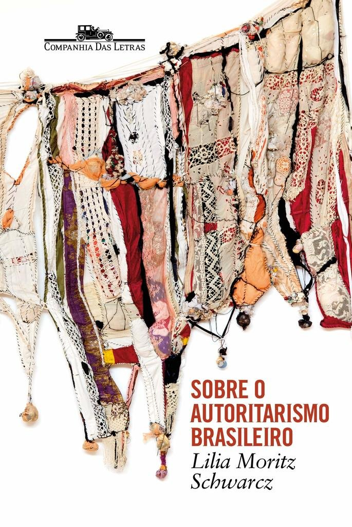Sobre o autoritarismo brasileiro (2019), de Lilia Moritz Schwarcz